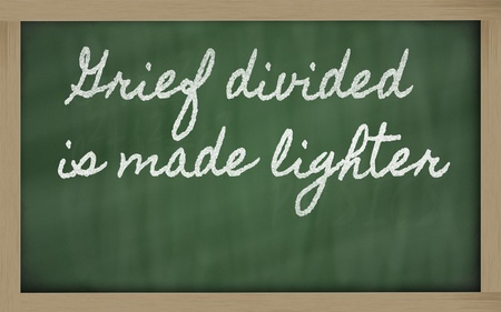 prudent: handwriting blackboard writings - Grief divided is made lighter