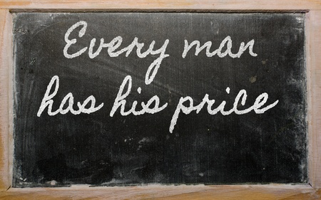 has: handwriting blackboard writings - Every man has his price