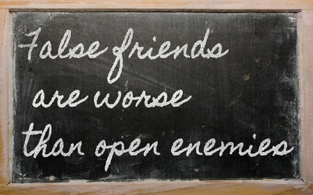 enemies: handwriting blackboard writings - False friends are worse than open enemies