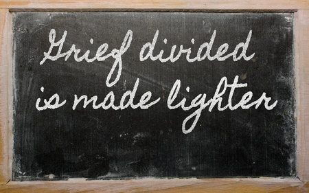 divided: handwriting blackboard writings - Grief divided is made lighter