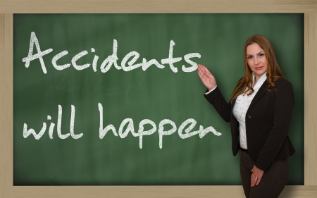 wriiting: Successful, beautiful and confident woman showing Accidents will happen on blackboard