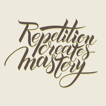repetition: Repetition creates masrery  Motivational phrase in calligraphy Illustration