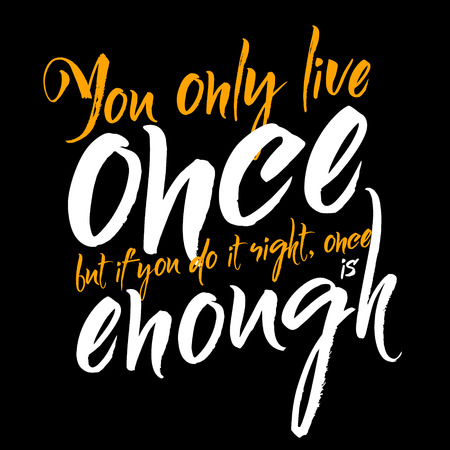You only live once but if you do it right, once is enough. Inspirational phrase. Illustration