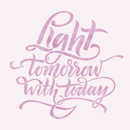 tomorrow: Light tomorrow with today. Inspirational phrase