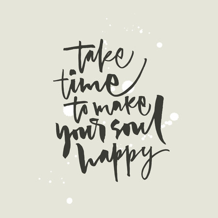 Take time to make your soul happy calligraphy