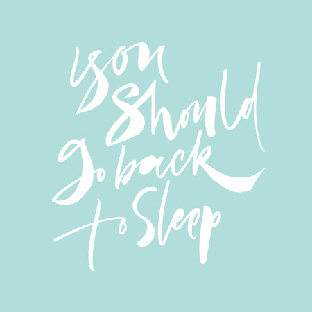 You should go back to sleep lettering on blue background. Calligraphy phrase Illustration
