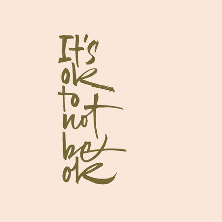 Its ok to not be ok. Supporting calligraphic phrase