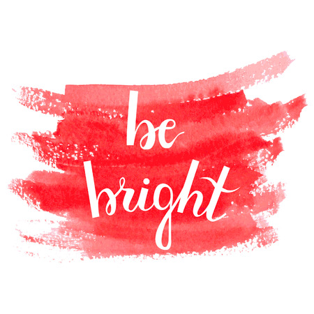 to be: Be bright. Brush hand lettering. Watercolor red background