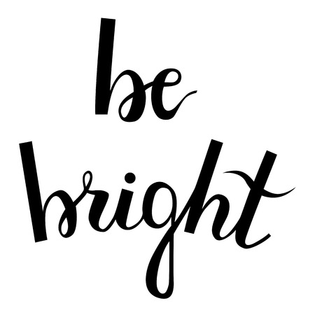 be: Be bright. Brush hand lettering. Motivation calligraphy