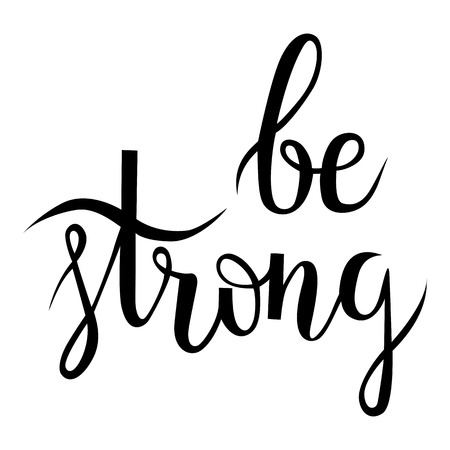 be: Be strong. Brush hand lettering. Motivation calligraphy
