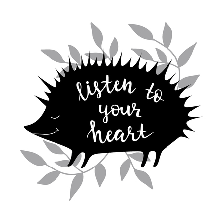 Listen to your heart. Vector background with hedgehog. Brush hand lettering