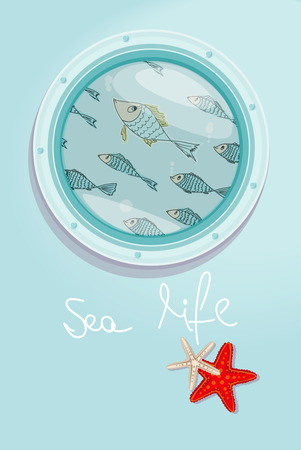 School of fish swimming past a ships porthole with the text - Sea Life - and starfish, below on a blue background for a fun nautical theme, vector illustration Vector