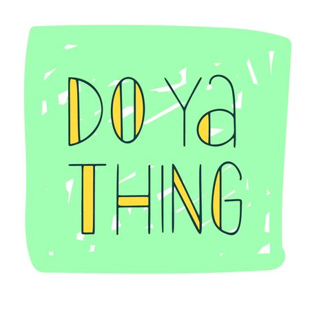 Do ya thing hand drawn lettering quote.Black lettering. Phrase for t shirt, poster, print, card, banner isolated design element.