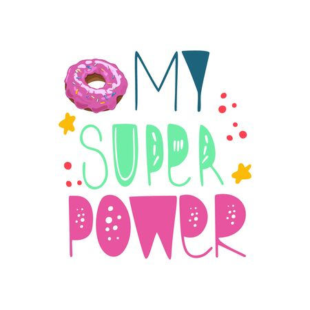 My super power hand drawn lettering quote.  Cute illustration with donut for t shirt, poster, print, card, banner isolated design element.