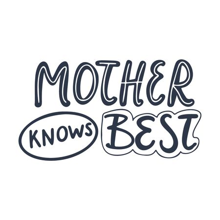 Mother knows Best hand drawn lettering. Motivation quote on the white background. Phrase for t shirt, poster, print, card, banner isolated design element.