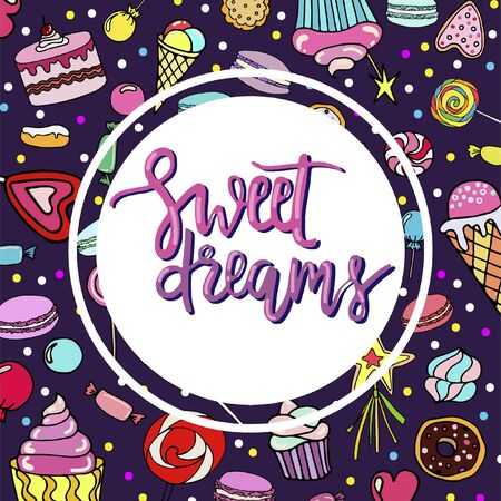 Vector hand-drawn background with candy, ice cream, muffins, donuts, cupcake, macaroons and other sweets. Doodle style. Sweet dreams lettering.  Print for textile, banners, label and flyer