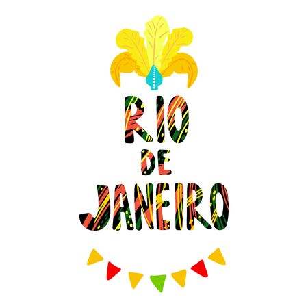 Hand drawn lettering Rio de Janeiro in the center of the illustration. Headdress of feathers and a garland of flags. Template for print, poster, postcard, invitation.