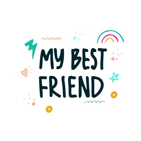 My best friend lettering. The phrase about friendship, fraternity, support. Vector illustration with additional elements around the phrase. Design for cards, t-shirts.