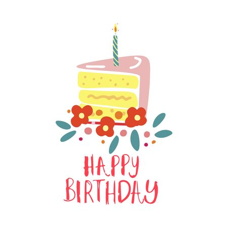 Funny cute vector hand drawn illustration. A large piece of cake with a candle and flowers around. Birthday celebration concept. Happy Birthday lettering. Design for cards, banners, posters, textiles.