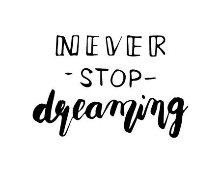 Hand lettering - Never stop dreaming. Motivational poster, print, illustration