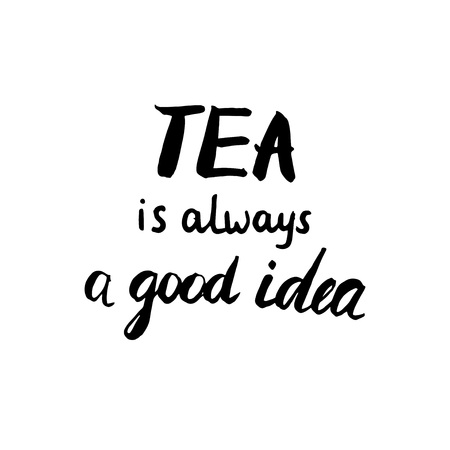 Vector hand drawn motivational and inspirational quote - Tea is always a good idea. Calligraphic poster. Modern brush lettering style. Illustration