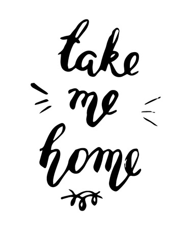 Take me home lettering postcard. Ink illustration. Modern brush calligraphy. Isolated on white background. Illustration