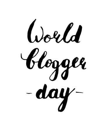 inscriptions: World blogger day. Hand-draw lettering isolated on white background. Modern brush style. Element for design. Vector illustration Illustration