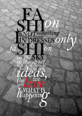 happening: Fashion is not something that exists in dresses only. Fashion is in the sky, in the street, fashion has to do with ideas, the way we live, what is happening - inspirational, elegant quotation.