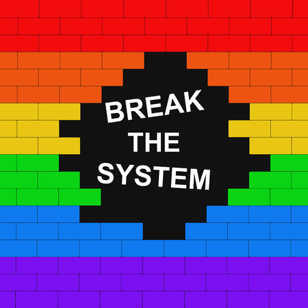 Brick wall colored in lgbt flag with text break the system. Concept. Illustration.