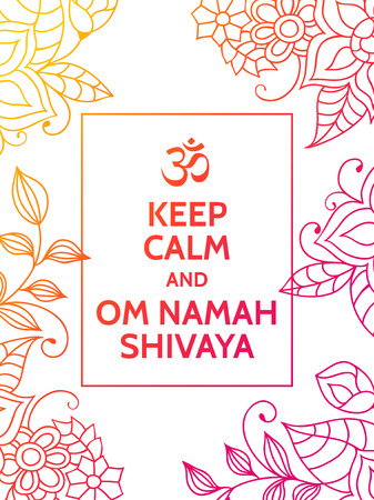 sanskrit: Keep calm and Om Namah Shivaya. Om mantra motivational typography poster on white background with colorful orange and red floral pattern. Yoga and meditation studio poster or postcard.