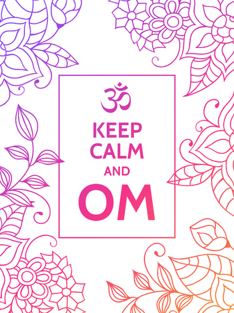 mantra: Keep calm and OM. Om mantra motivational typography poster on white background with colorful purple and red floral pattern. Yoga and meditation studio poster or postcard.