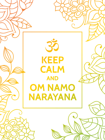 mantra: Keep calm and Om namo narayana. Yoga mantra motivational typography poster on white background with colorful yellow and green floral pattern. Yoga and meditation studio poster or postcard. Illustration