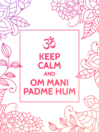 mantra: Keep calm and Om mani padme hum. Yoga mantra motivational typography poster on white background with colorful floral purple and pink pattern. Yoga and meditation studio poster or postcard. Illustration