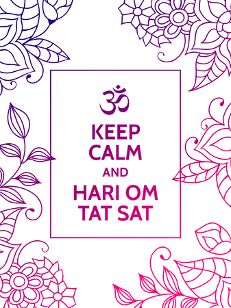 mantra: Keep calm and Hari Om Tat Sat. Yoga mantra motivational typography poster on white background with colorful purple and magenta floral pattern. Yoga and meditation studio poster or postcard.