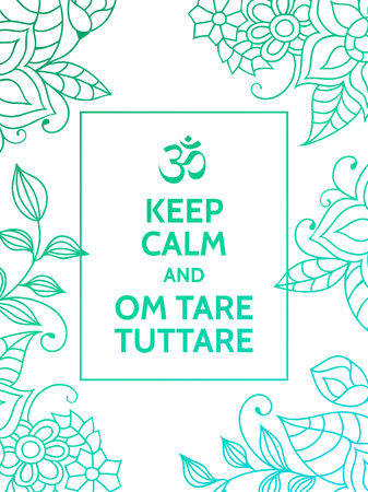 tare: Keep calm and Om tare tuttare. Yoga mantra motivational typography poster on white background with colorful floral blue and turquoise pattern. Yoga and meditation studio poster or postcard.