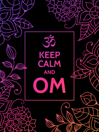 mantra: Keep calm and OM. Om mantra motivational typography poster on black background with colorful purple and pink floral pattern. Yoga and meditation studio poster or postcard.