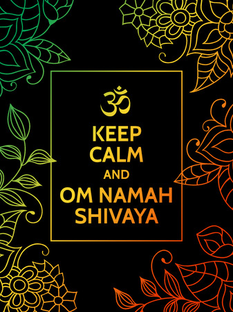 mantra: Keep calm and Om Namah Shivaya. Om mantra motivational typography poster on black background with colorful green, yellow and orange floral pattern. Yoga and meditation studio poster or postcard. Illustration