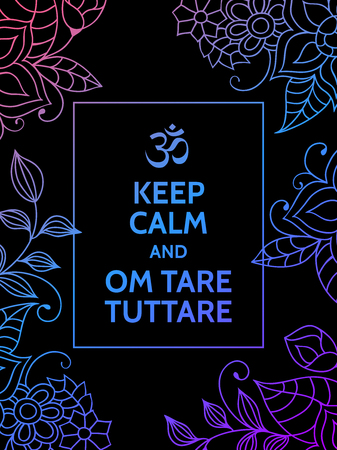 tare: Keep calm and Om tare tuttare. Yoga mantra motivational typography poster on black background with colorful blue and purple floral pattern. Yoga and meditation studio poster or postcard. Illustration