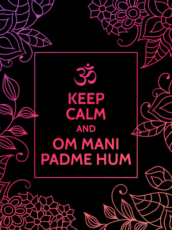 mantra: Keep calm and Om mani padme hum. Yoga mantra motivational typography poster on black background with colorful pink and purple floral pattern. Yoga and meditation studio poster or postcard.