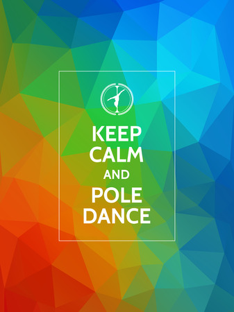 stripper: Keep calm and pole dance. Pole dance motivational typography poster on modern geometric polygonal background.