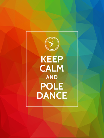 Keep calm and pole dance. Pole dance motivational typography poster on modern geometric polygonal background.