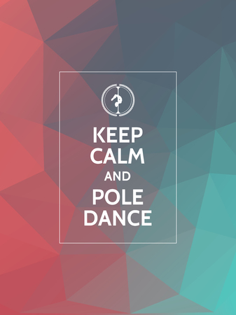 pole dance: Keep calm and pole dance. Pole dance motivational typography poster on modern geometric polygonal background.