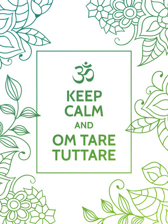 mantra: Keep calm and Om tare tuttare. Yoga mantra motivational typography poster on white background with colorful floral green and turquoise pattern. Yoga and meditation studio poster or postcard.