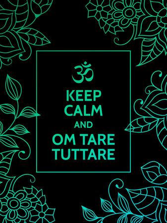 Keep calm and Om tare tuttare. Om tare tuttare mantra colorful motivational typography poster on black background with floral pattern. Yoga and meditation studio poster or postcard.