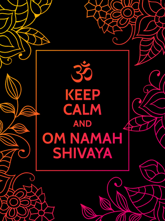 mantra: Keep calm and OM NAMAH SHIVAYA. OM NAMAH SHIVAYA mantra motivational typography poster on black background with floral pattern. Yoga and meditation studio poster or postcard. Illustration