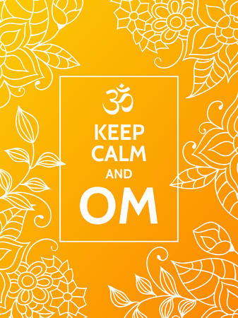 mantra: Keep calm and OM. Om mantra motivational typography poster on yellow background with floral pattern. Yoga and meditation studio poster or postcard.