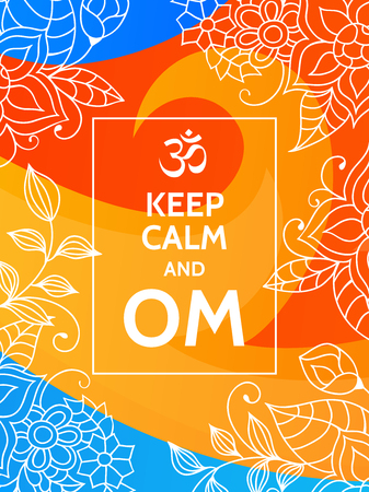 aum: Keep calm and OM. Om mantra motivational typography poster on colorful yellow, red and blue background with floral pattern. Yoga and meditation studio poster or postcard.