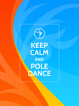Keep calm and pole dance. Pole dance motivational typography poster on colorful abstract red, blue and yellow background with waves and ornaments.