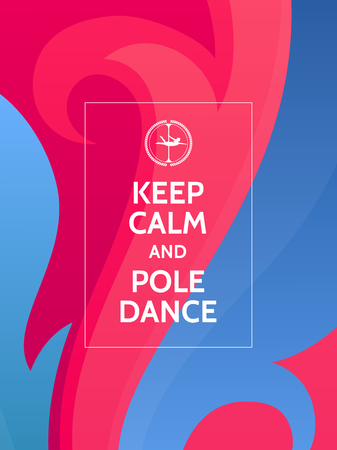performing arts: Keep calm and pole dance. Pole dance motivational typography poster on colorful abstract pink and blue background with waves and ornaments.