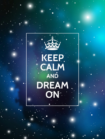 Keep calm and dream on. Modern motivational poster on galaxy background. Vector digital illustration of universe.